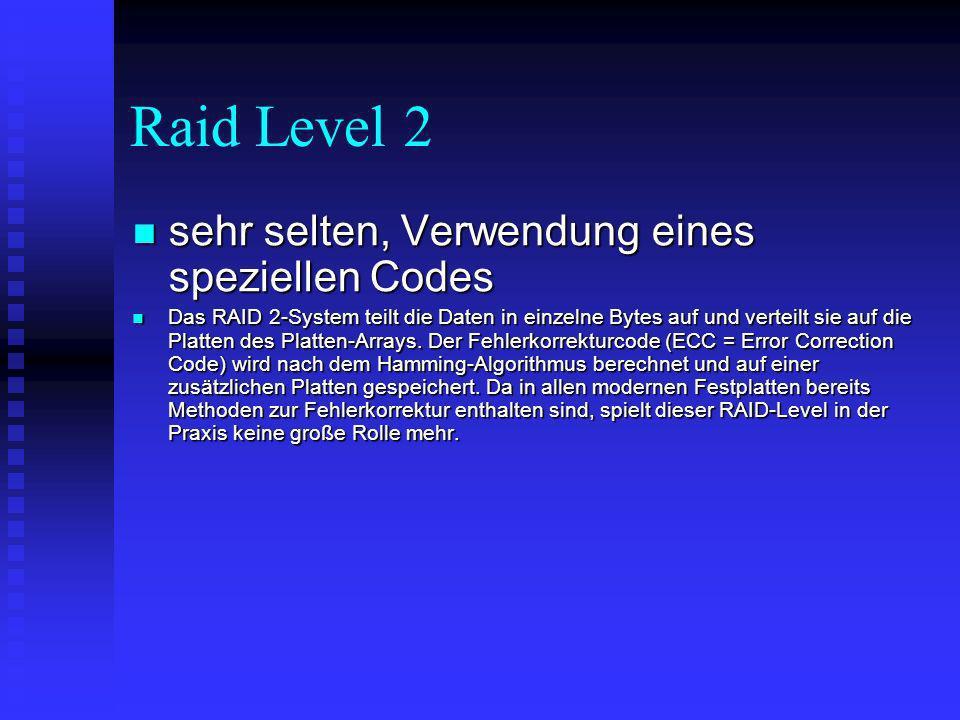 Raid Level 3 Speichern von Parity-Bits, beim Ausfall einer Platte sind Daten rekonstruierbar Speichern von Parity-Bits, beim Ausfall einer Platte sind Daten rekonstruierbar In einer RAID-3-Konfiguration werden die Daten in einzelne Bytes aufgeteilt und dann abwechselnd auf den - meistens zwei bis vier - Festplatten des Systems abgelegt.