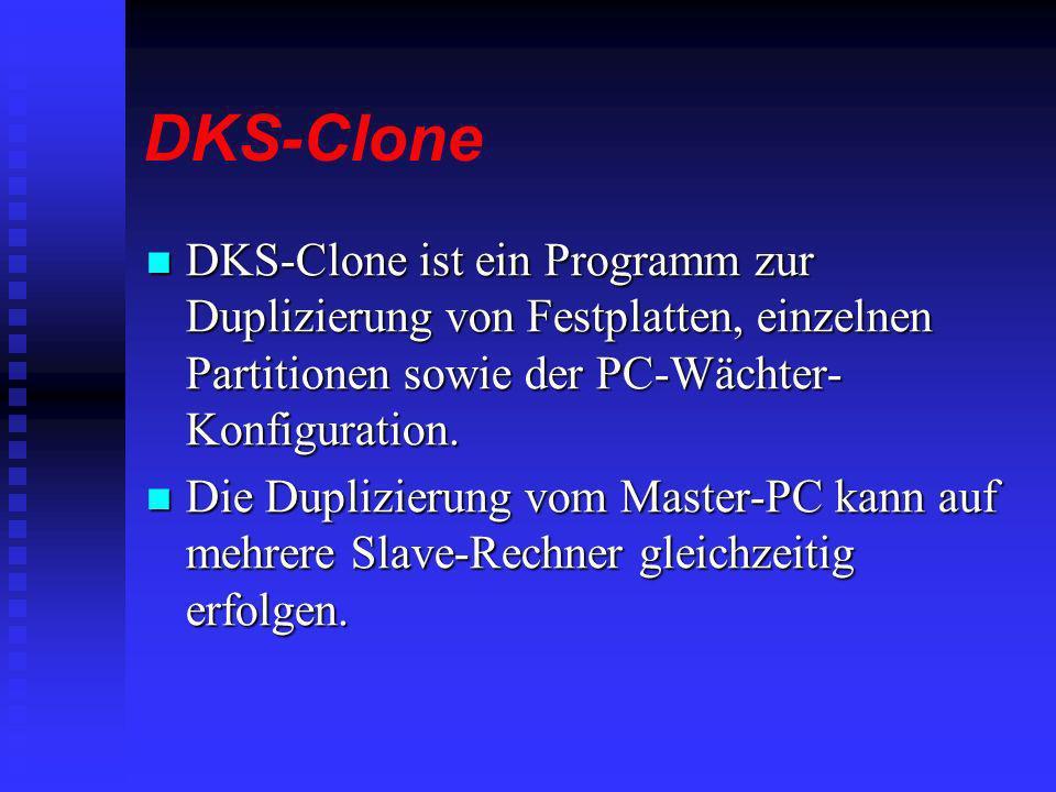 DKS-Clone DKS-Clone ist ein Programm zur Duplizierung von Festplatten, einzelnen Partitionen sowie der PC-Wächter- Konfiguration. DKS-Clone ist ein Pr