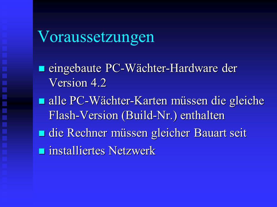 Voraussetzungen eingebaute PC-Wächter-Hardware der Version 4.2 eingebaute PC-Wächter-Hardware der Version 4.2 alle PC-Wächter-Karten müssen die gleich