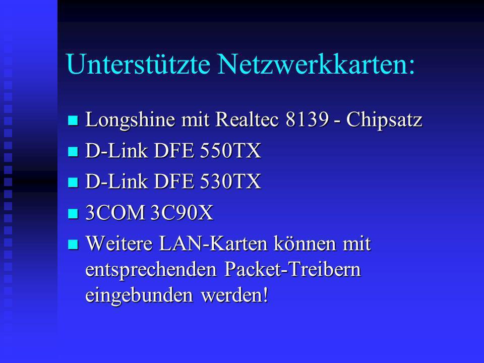 Unterstützte Netzwerkkarten: Longshine mit Realtec 8139 - Chipsatz Longshine mit Realtec 8139 - Chipsatz D-Link DFE 550TX D-Link DFE 550TX D-Link DFE