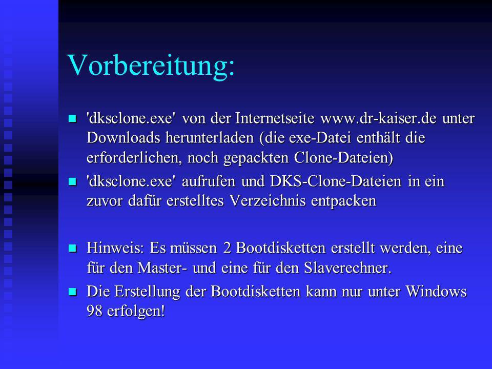 Vorbereitung: 'dksclone.exe' von der Internetseite www.dr-kaiser.de unter Downloads herunterladen (die exe-Datei enthält die erforderlichen, noch gepa