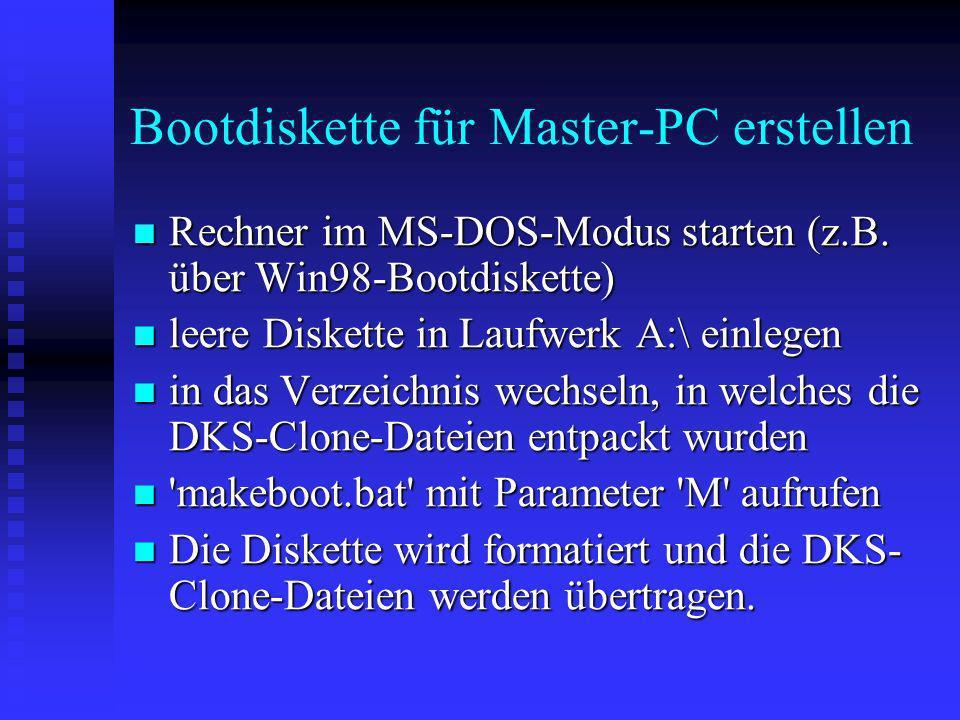 Bootdiskette für Master-PC erstellen Rechner im MS-DOS-Modus starten (z.B. über Win98-Bootdiskette) Rechner im MS-DOS-Modus starten (z.B. über Win98-B