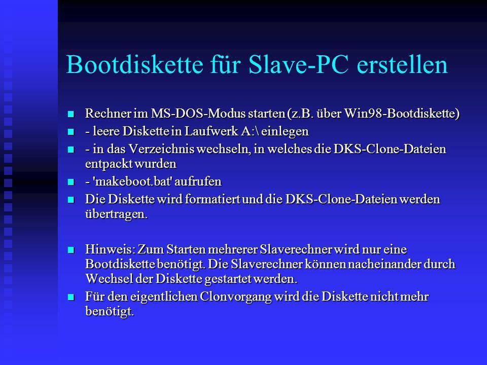 Bootdiskette für Slave-PC erstellen Rechner im MS-DOS-Modus starten (z.B. über Win98-Bootdiskette) Rechner im MS-DOS-Modus starten (z.B. über Win98-Bo