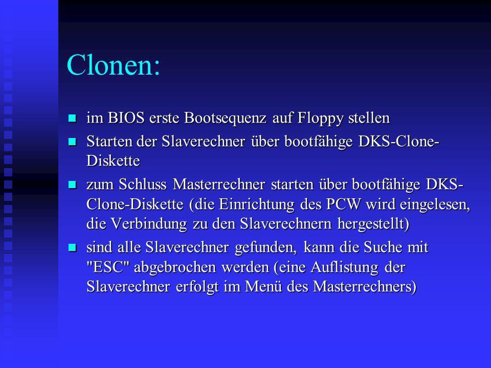 Clonen: im BIOS erste Bootsequenz auf Floppy stellen im BIOS erste Bootsequenz auf Floppy stellen Starten der Slaverechner über bootfähige DKS-Clone-