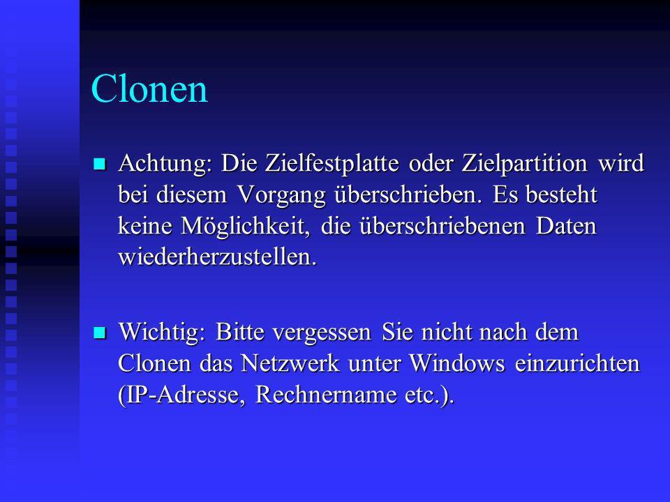 Clonen Achtung: Die Zielfestplatte oder Zielpartition wird bei diesem Vorgang überschrieben. Es besteht keine Möglichkeit, die überschriebenen Daten w