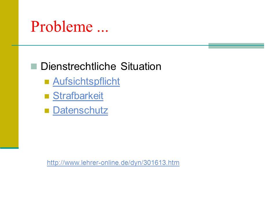 Probleme... Dienstrechtliche Situation Aufsichtspflicht Strafbarkeit Datenschutz http://www.lehrer-online.de/dyn/301613.htm
