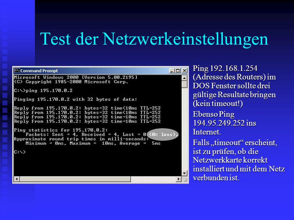 Test der Netzwerkeinstellungen Ping 192.168.1.254 (Adresse des Routers) im DOS Fenster sollte drei gültige Resultate bringen (kein timeout!) Ping 192.
