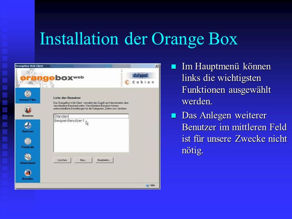 Installation der Orange Box Im Hauptmenü können links die wichtigsten Funktionen ausgewählt werden. Im Hauptmenü können links die wichtigsten Funktion