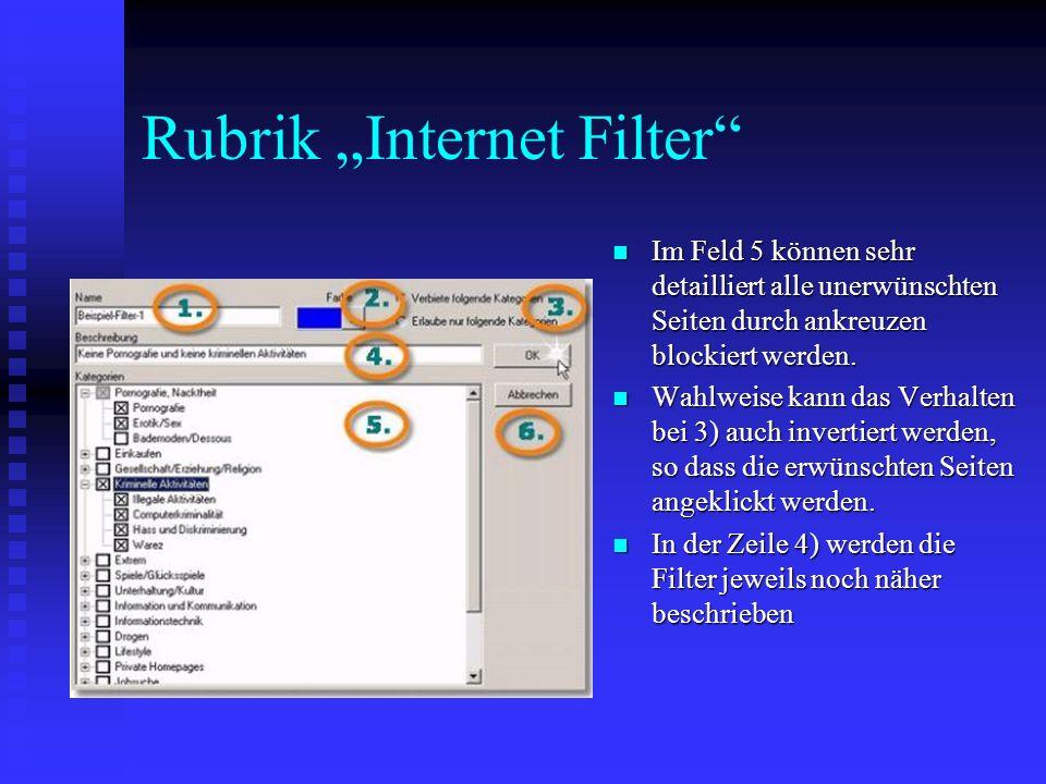 Rubrik Internet Filter Im Feld 5 können sehr detailliert alle unerwünschten Seiten durch ankreuzen blockiert werden. Im Feld 5 können sehr detailliert