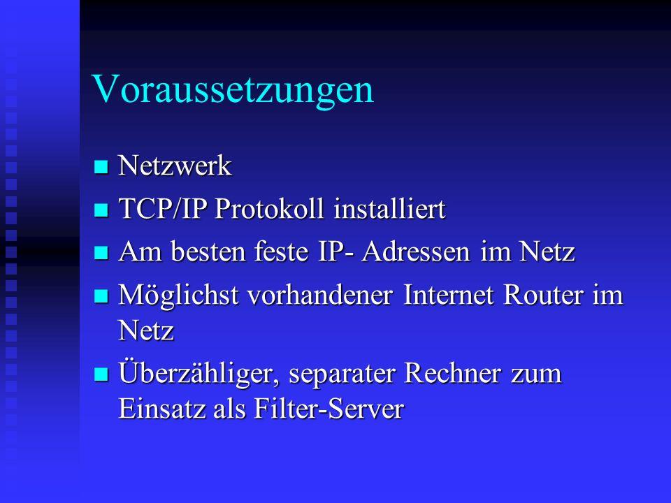 Voraussetzungen Netzwerk Netzwerk TCP/IP Protokoll installiert TCP/IP Protokoll installiert Am besten feste IP- Adressen im Netz Am besten feste IP- A