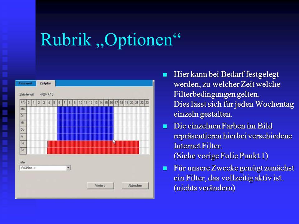 Rubrik Optionen Hier kann bei Bedarf festgelegt werden, zu welcher Zeit welche Filterbedingungen gelten. Dies lässt sich für jeden Wochentag einzeln g