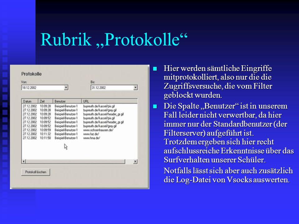 Rubrik Protokolle Hier werden sämtliche Eingriffe mitprotokolliert, also nur die die Zugriffsversuche, die vom Filter geblockt wurden. Hier werden säm