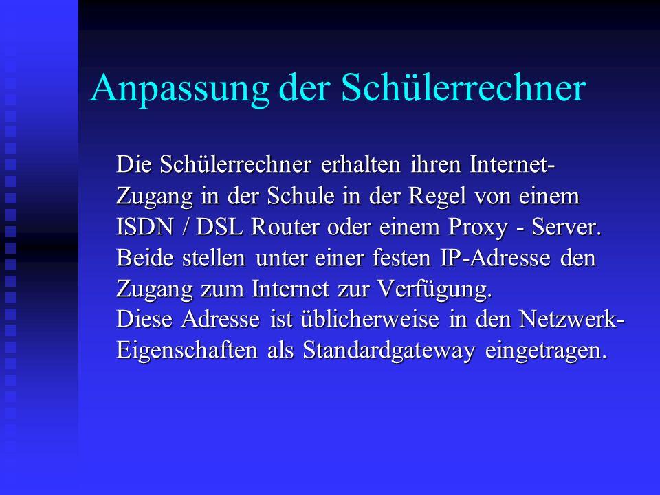 Anpassung der Schülerrechner Die Schülerrechner erhalten ihren Internet- Zugang in der Schule in der Regel von einem ISDN / DSL Router oder einem Prox