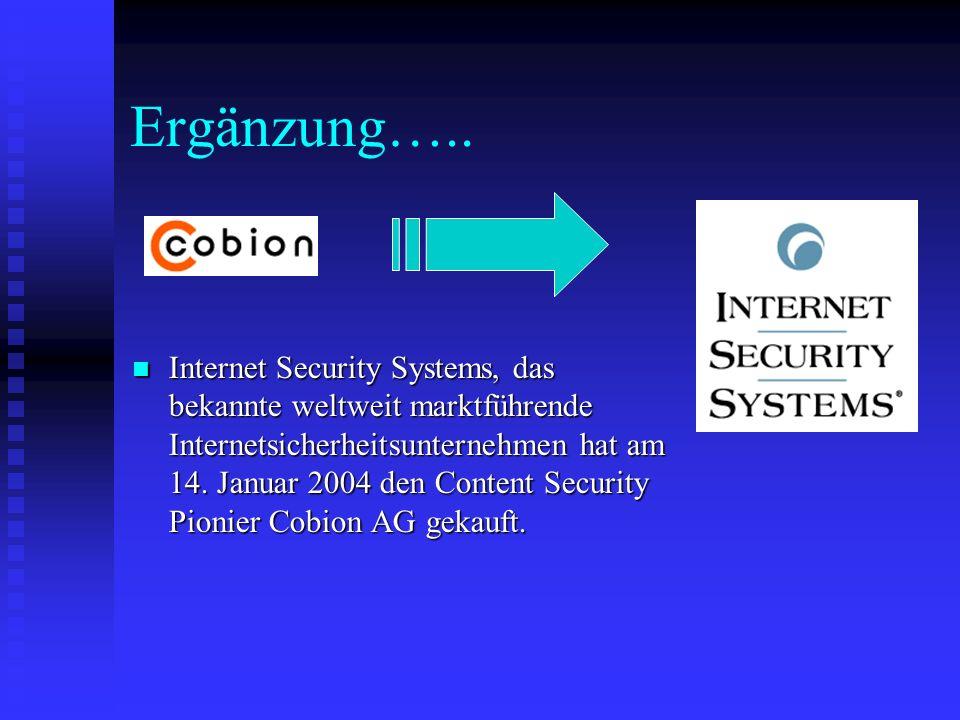 Ergänzung….. Internet Security Systems, das bekannte weltweit marktführende Internetsicherheitsunternehmen hat am 14. Januar 2004 den Content Security