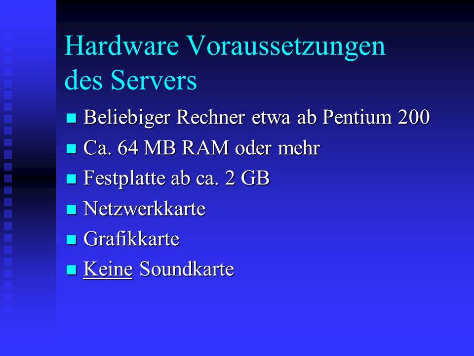 Hardware Voraussetzungen des Servers Beliebiger Rechner etwa ab Pentium 200 Beliebiger Rechner etwa ab Pentium 200 Ca. 64 MB RAM oder mehr Ca. 64 MB R