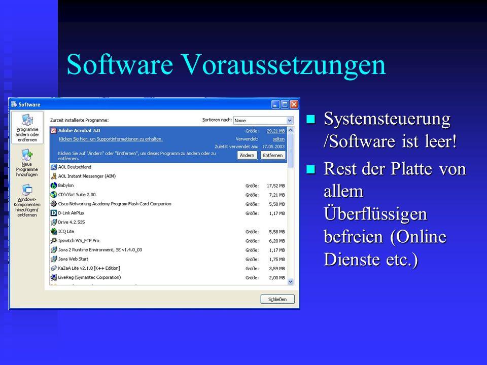 Software Voraussetzungen Systemsteuerung /Software ist leer! Systemsteuerung /Software ist leer! Rest der Platte von allem Überflüssigen befreien (Onl