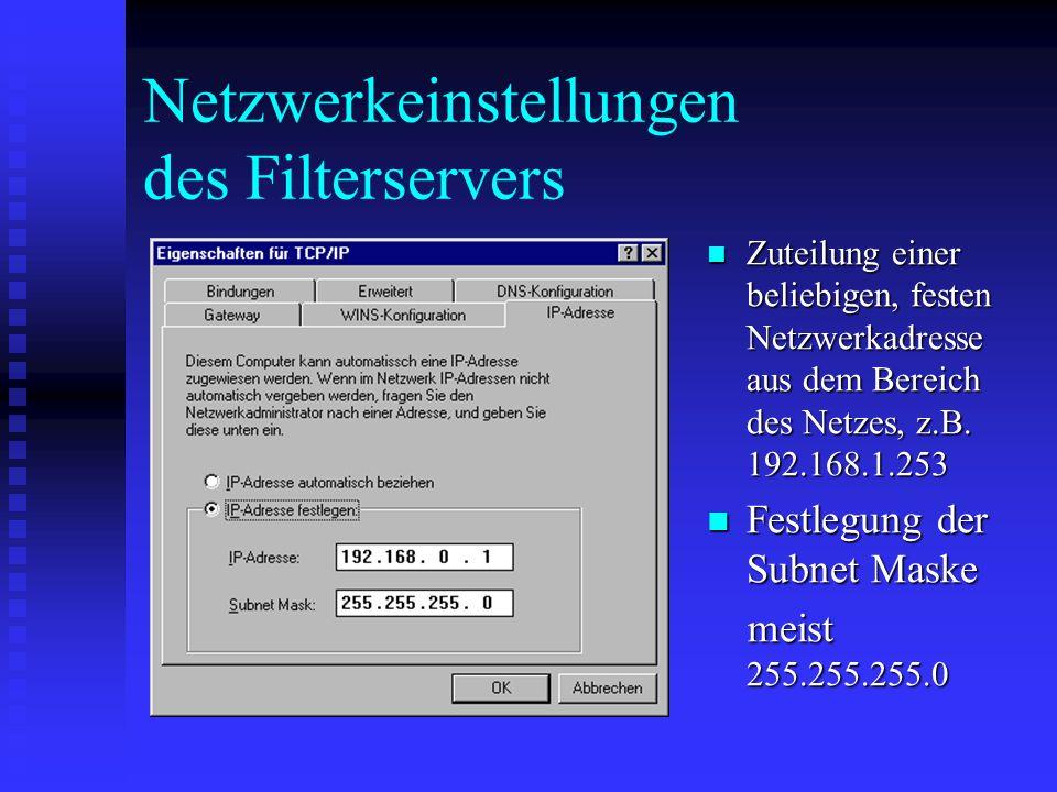 Netzwerkeinstellungen des Filterservers Eingabe der Suchreihenfolge von DNS Servern extern: 194.95.249.252 (Win-Shuttle) Eingabe der Suchreihenfolge von DNS Servern extern: 194.95.249.252 (Win-Shuttle) intern: 192.168.1.254 (Adresse des Routers) Eingabe des Gateways 192.168.1.254 (Routeradresse) Eingabe des Gateways 192.168.1.254 (Routeradresse)