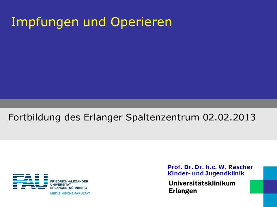 Impfungen und Operieren Fortbildung des Erlanger Spaltenzentrum 02.02.2013 Prof.