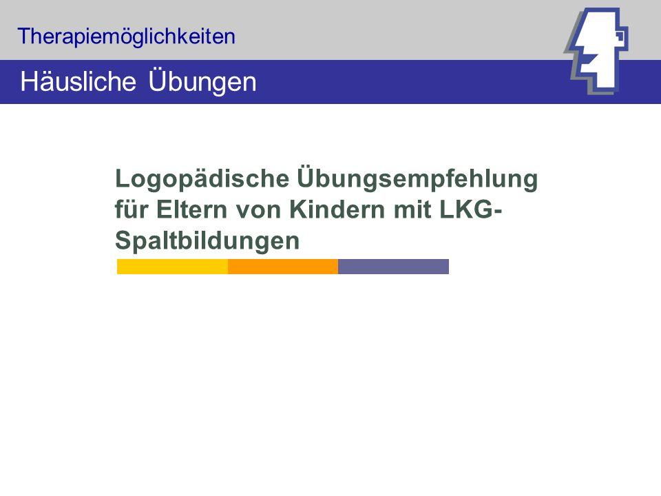 Logopädische Übungsempfehlung für Eltern von Kindern mit LKG- Spaltbildungen Therapiemöglichkeiten Häusliche Übungen