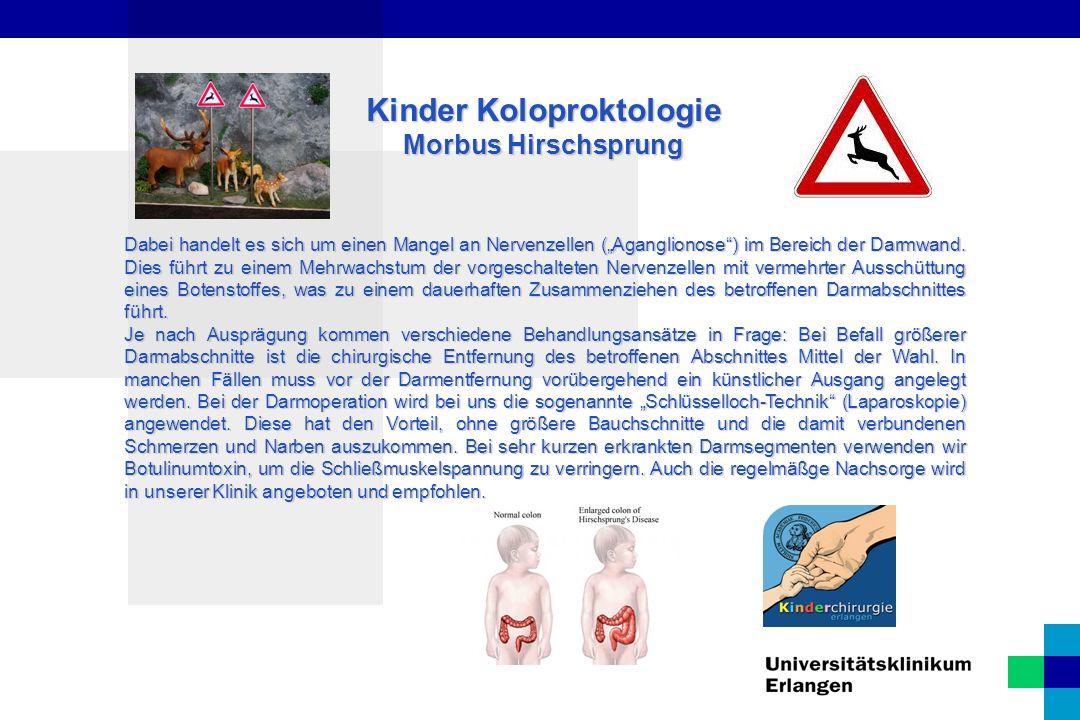 Kinder Koloproktologie Chronische Verstopfung Diagnostikstufen 1.Elterngespräch 2.Stuhltagebuch 3.Schließmuskel- und Reflex- Messung des Beckenbodens (Rektummanometrie) 4.Röntgenuntersuchung des Darmes (Kolonkontrasteinlauf) 5.Gewebeprobe aus dem Enddarm (Rektumsaugbiopsie) ggf.