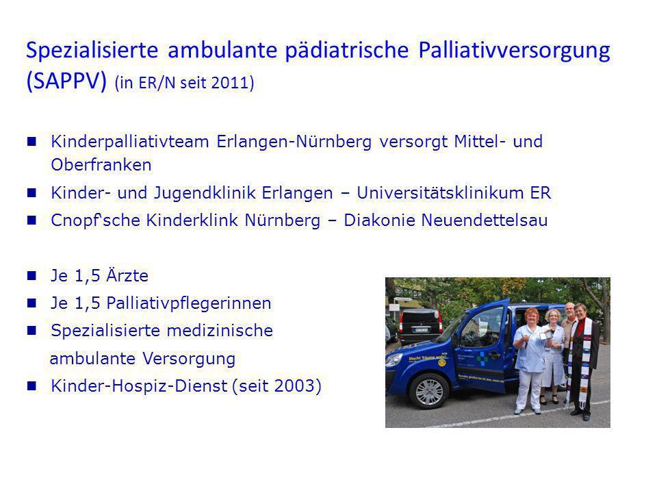 Spezialisierte ambulante pädiatrische Palliativversorgung (SAPPV) (in ER/N seit 2011) Kinderpalliativteam Erlangen-Nürnberg versorgt Mittel- und Oberf