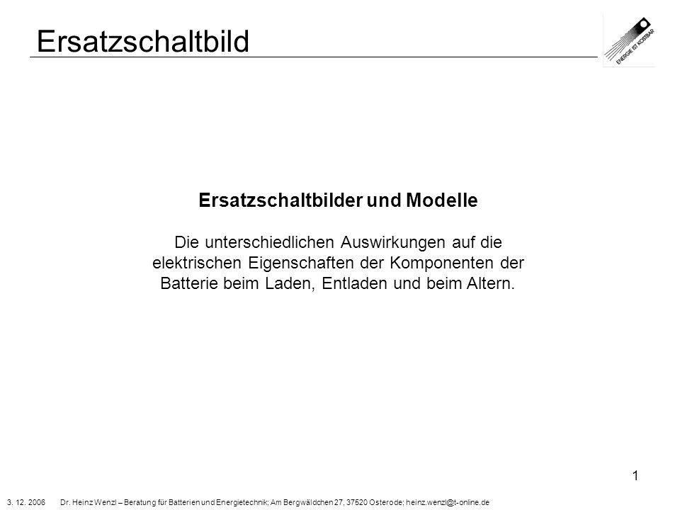3. 12. 2006 Dr. Heinz Wenzl – Beratung für Batterien und Energietechnik; Am Bergwäldchen 27, 37520 Osterode; heinz.wenzl@t-online.de 1 Ersatzschaltbil
