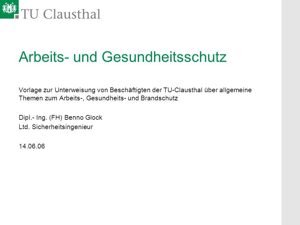 Arbeits- und Gesundheitsschutz Vorlage zur Unterweisung von Beschäftigten der TU-Clausthal über allgemeine Themen zum Arbeits-, Gesundheits- und Brand