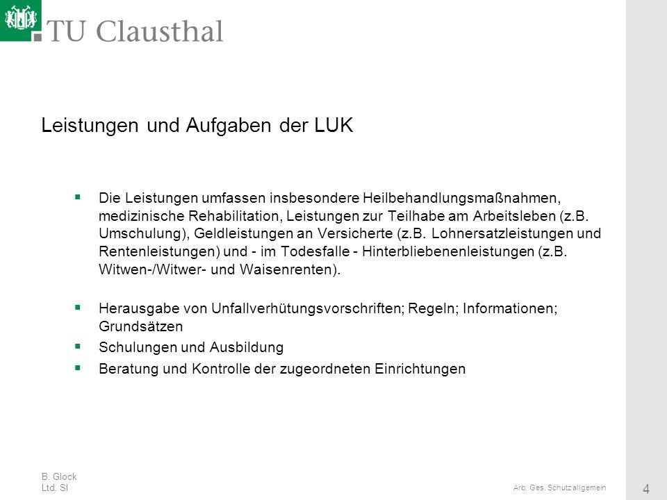 B. Glock Ltd. SI 4 Arb. Ges. Schutz allgemein Leistungen und Aufgaben der LUK Die Leistungen umfassen insbesondere Heilbehandlungsmaßnahmen, medizinis