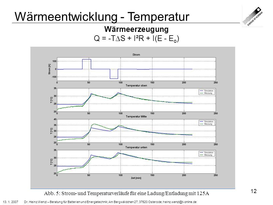 13. 1. 2007 Dr. Heinz Wenzl – Beratung für Batterien und Energietechnik; Am Bergwäldchen 27, 37520 Osterode; heinz.wenzl@t-online.de 12 Wärmeerzeugung