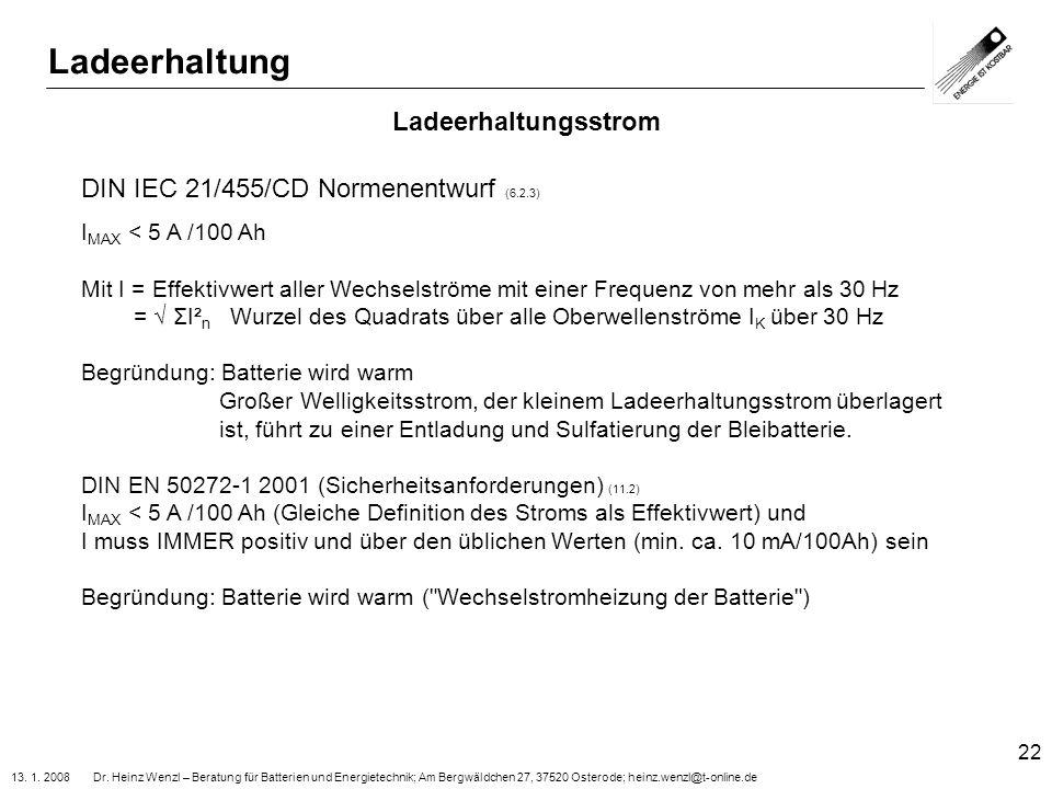 13. 1. 2008 Dr. Heinz Wenzl – Beratung für Batterien und Energietechnik; Am Bergwäldchen 27, 37520 Osterode; heinz.wenzl@t-online.de 22 Ladeerhaltungs
