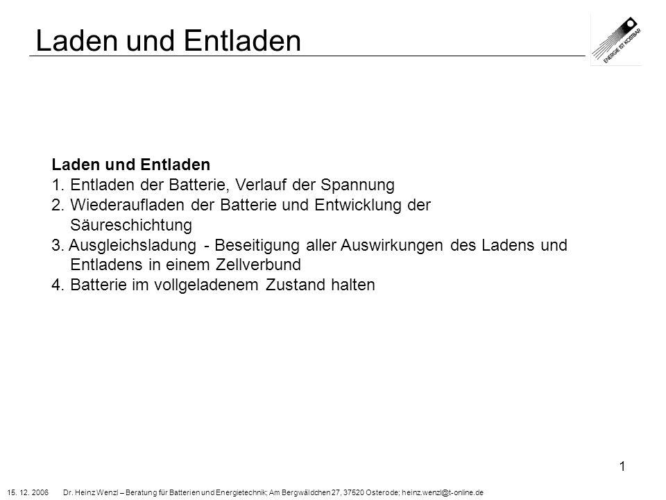 15. 12. 2006 Dr. Heinz Wenzl – Beratung für Batterien und Energietechnik; Am Bergwäldchen 27, 37520 Osterode; heinz.wenzl@t-online.de 1 Laden und Entl