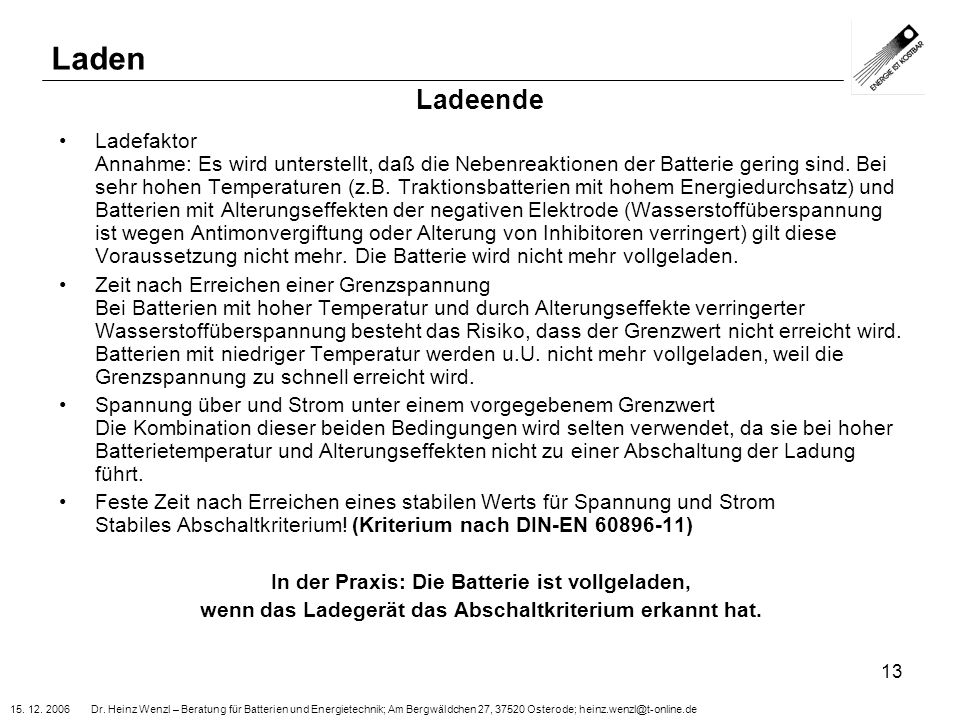 15. 12. 2006 Dr. Heinz Wenzl – Beratung für Batterien und Energietechnik; Am Bergwäldchen 27, 37520 Osterode; heinz.wenzl@t-online.de 13 Ladeende Lade