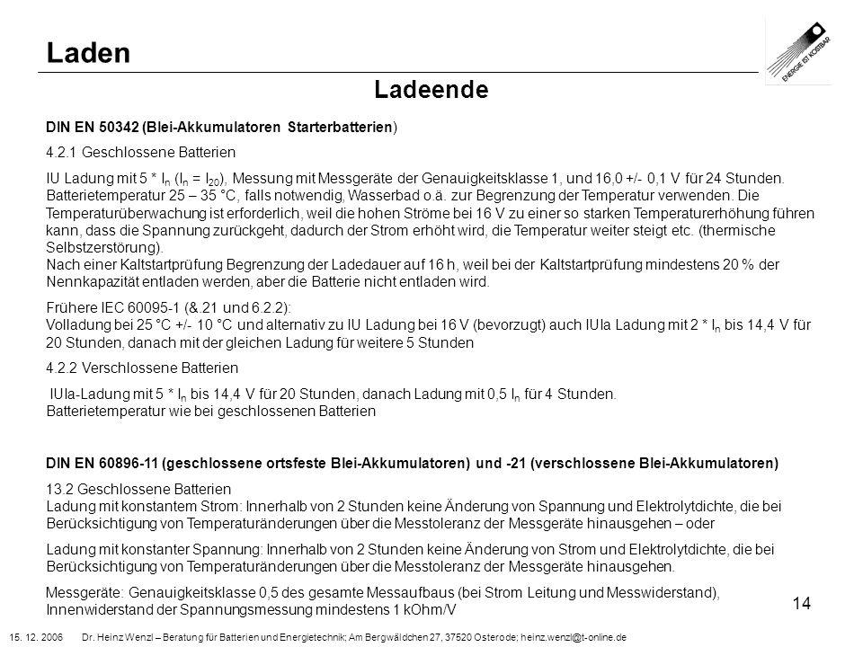 15. 12. 2006 Dr. Heinz Wenzl – Beratung für Batterien und Energietechnik; Am Bergwäldchen 27, 37520 Osterode; heinz.wenzl@t-online.de 14 Ladeende DIN