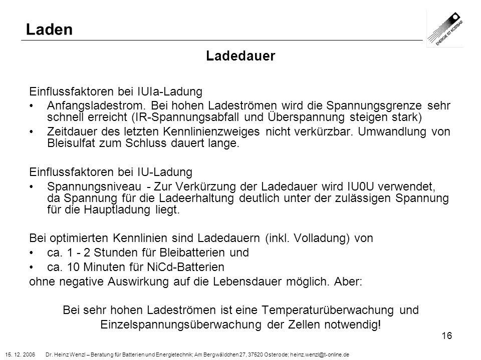 15. 12. 2006 Dr. Heinz Wenzl – Beratung für Batterien und Energietechnik; Am Bergwäldchen 27, 37520 Osterode; heinz.wenzl@t-online.de 16 Ladedauer Ein