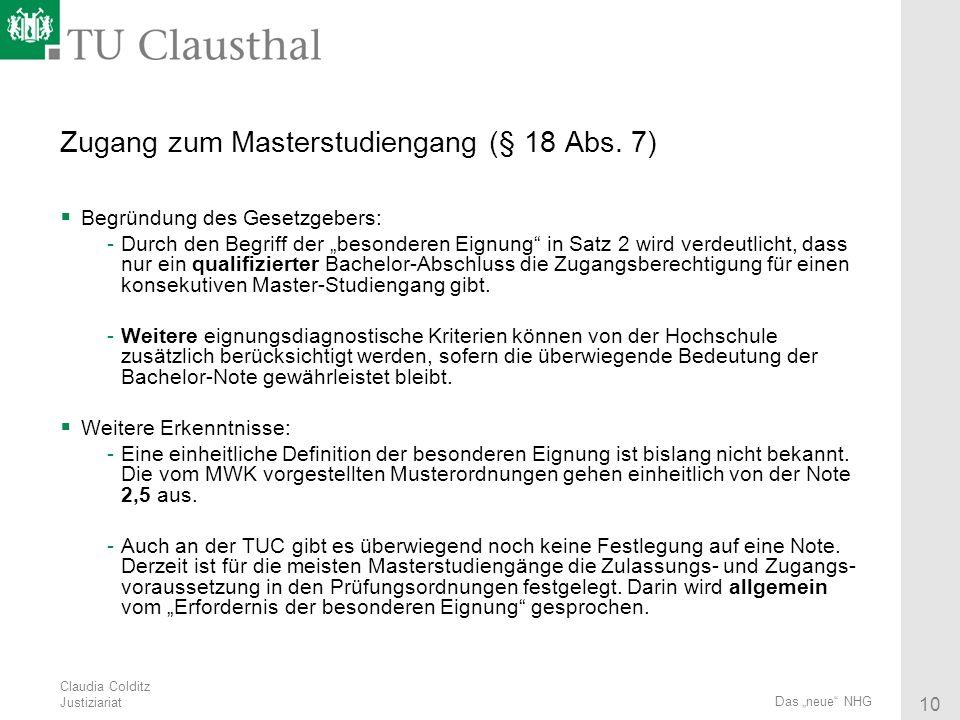 Claudia Colditz Justiziariat 10 Das neue NHG Zugang zum Masterstudiengang (§ 18 Abs. 7) Begründung des Gesetzgebers: -Durch den Begriff der besonderen