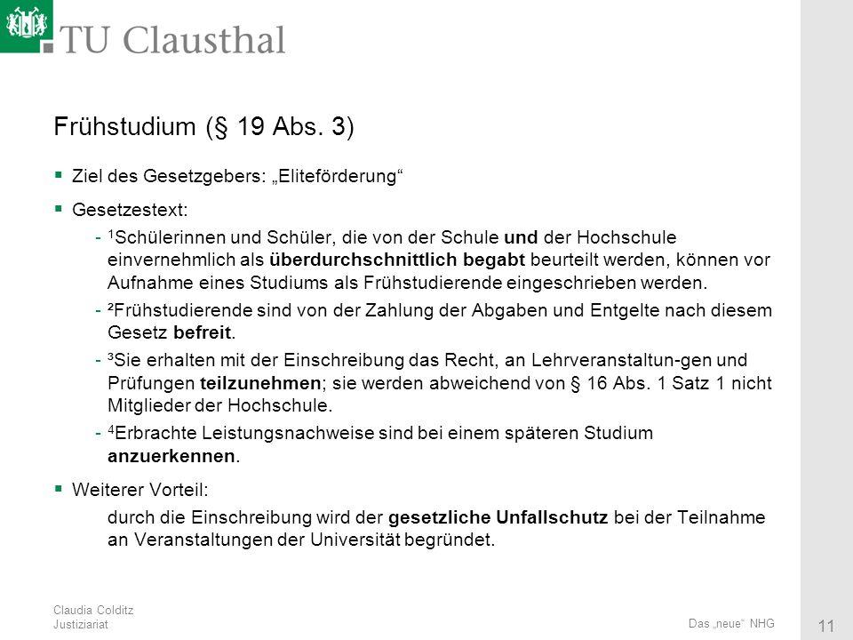 Claudia Colditz Justiziariat 11 Das neue NHG Frühstudium (§ 19 Abs. 3) Ziel des Gesetzgebers: Eliteförderung Gesetzestext: - 1 Schülerinnen und Schüle