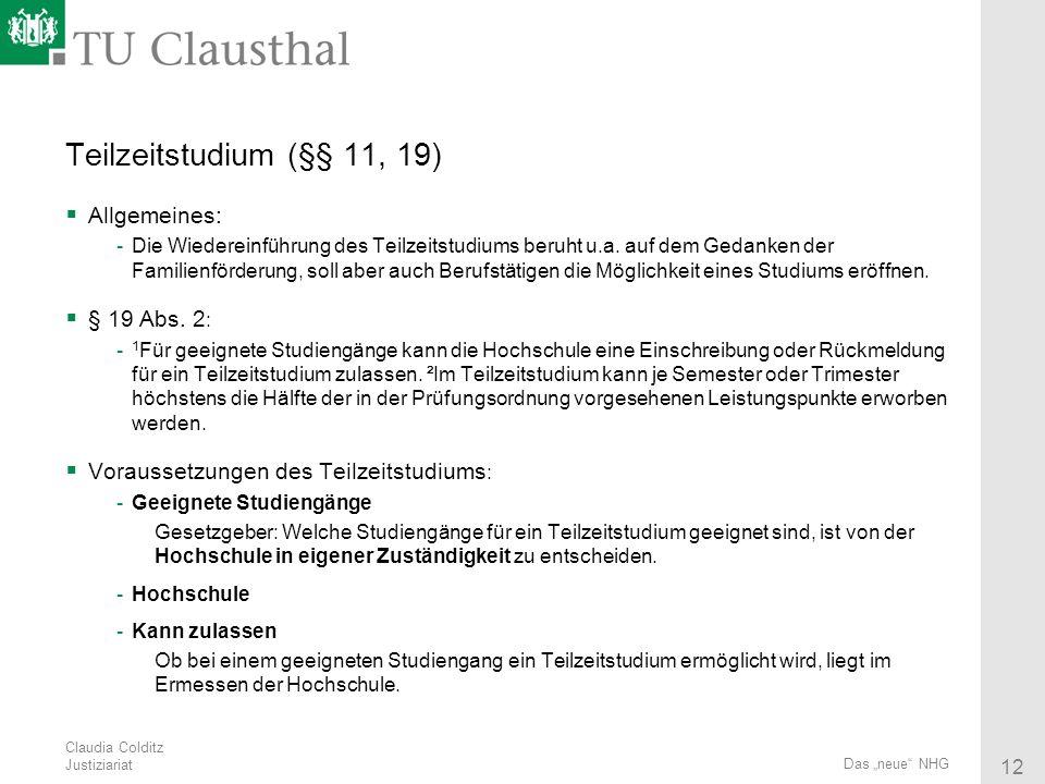 Claudia Colditz Justiziariat 12 Das neue NHG Teilzeitstudium (§§ 11, 19) Allgemeines: -Die Wiedereinführung des Teilzeitstudiums beruht u.a. auf dem G