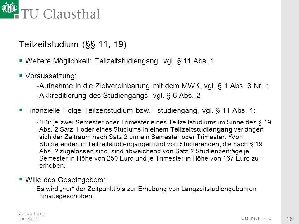Claudia Colditz Justiziariat 13 Das neue NHG Teilzeitstudium (§§ 11, 19) Weitere Möglichkeit: Teilzeitstudiengang, vgl. § 11 Abs. 1 Voraussetzung: -Au