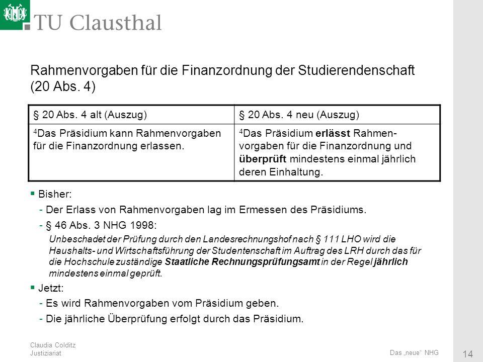 Claudia Colditz Justiziariat 14 Das neue NHG Rahmenvorgaben für die Finanzordnung der Studierendenschaft (20 Abs. 4) Bisher: - Der Erlass von Rahmenvo