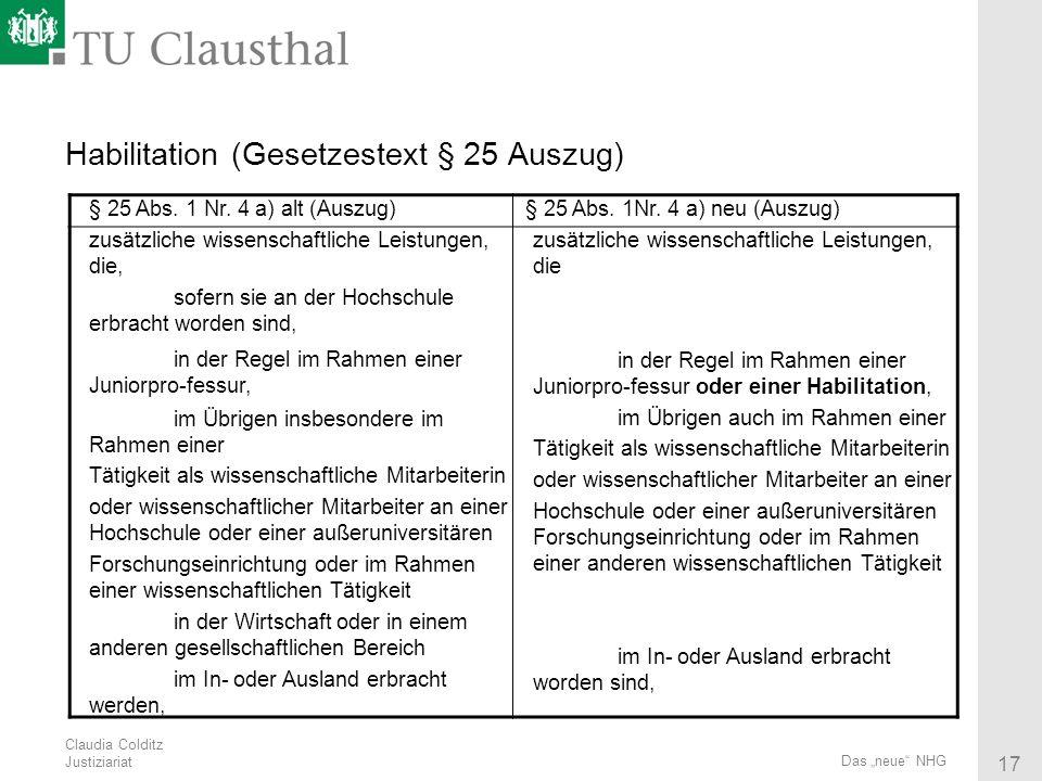 Claudia Colditz Justiziariat 17 Das neue NHG Habilitation (Gesetzestext § 25 Auszug) § 25 Abs. 1 Nr. 4 a) alt (Auszug) § 25 Abs. 1Nr. 4 a) neu (Auszug