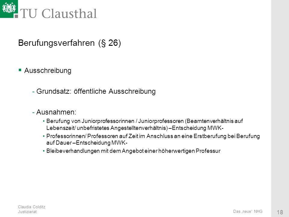 Claudia Colditz Justiziariat 18 Das neue NHG Berufungsverfahren (§ 26) Ausschreibung -Grundsatz: öffentliche Ausschreibung -Ausnahmen: Berufung von Ju