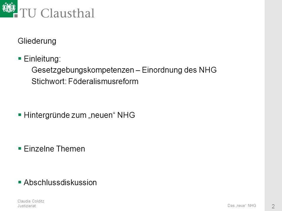 Claudia Colditz Justiziariat 2 Das neue NHG Gliederung Einleitung: Gesetzgebungskompetenzen – Einordnung des NHG Stichwort: Föderalismusreform Hinterg