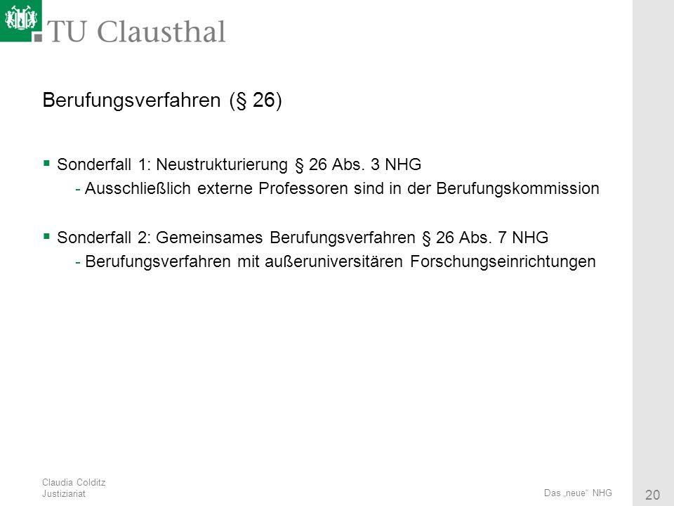 Claudia Colditz Justiziariat 20 Das neue NHG Berufungsverfahren (§ 26) Sonderfall 1: Neustrukturierung § 26 Abs. 3 NHG -Ausschließlich externe Profess