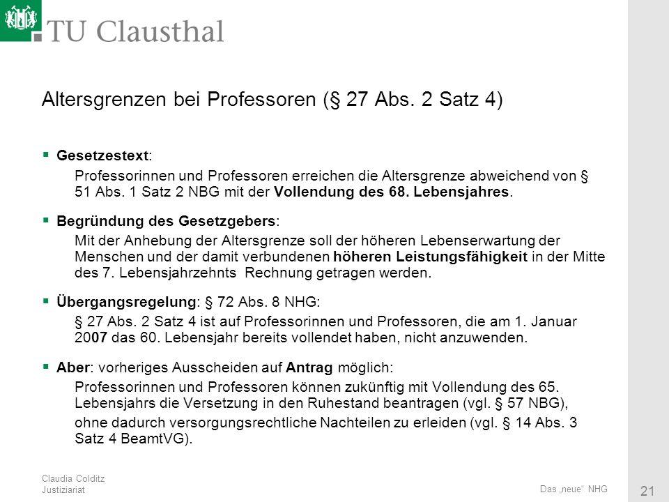 Claudia Colditz Justiziariat 21 Das neue NHG Altersgrenzen bei Professoren (§ 27 Abs. 2 Satz 4) Gesetzestext: Professorinnen und Professoren erreichen