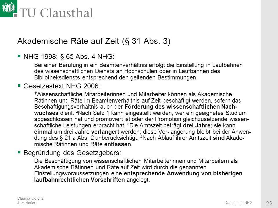 Claudia Colditz Justiziariat 22 Das neue NHG Akademische Räte auf Zeit (§ 31 Abs. 3) NHG 1998: § 65 Abs. 4 NHG: Bei einer Berufung in ein Beamtenverhä