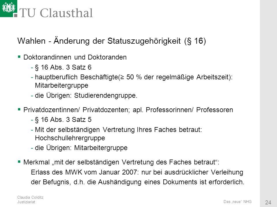 Claudia Colditz Justiziariat 24 Das neue NHG Wahlen - Änderung der Statuszugehörigkeit (§ 16) Doktorandinnen und Doktoranden -§ 16 Abs. 3 Satz 6 -haup