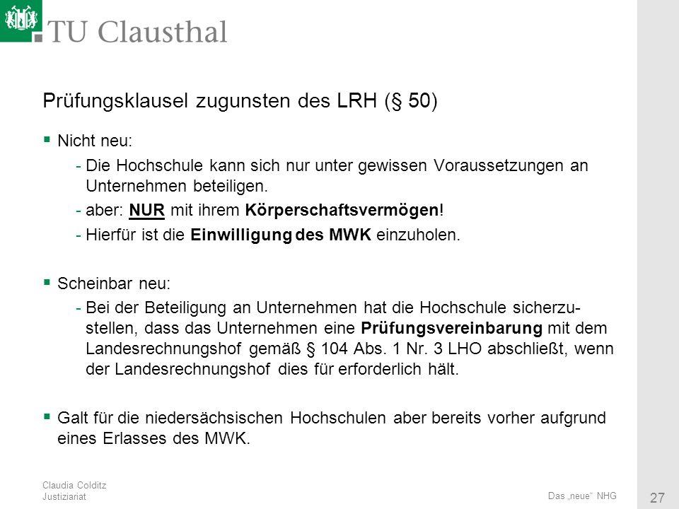 Claudia Colditz Justiziariat 27 Das neue NHG Prüfungsklausel zugunsten des LRH (§ 50) Nicht neu: -Die Hochschule kann sich nur unter gewissen Vorausse