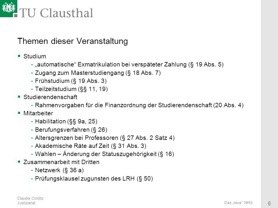 Claudia Colditz Justiziariat 6 Das neue NHG Themen dieser Veranstaltung Studium -automatische Exmatrikulation bei verspäteter Zahlung (§ 19 Abs. 5) -Z