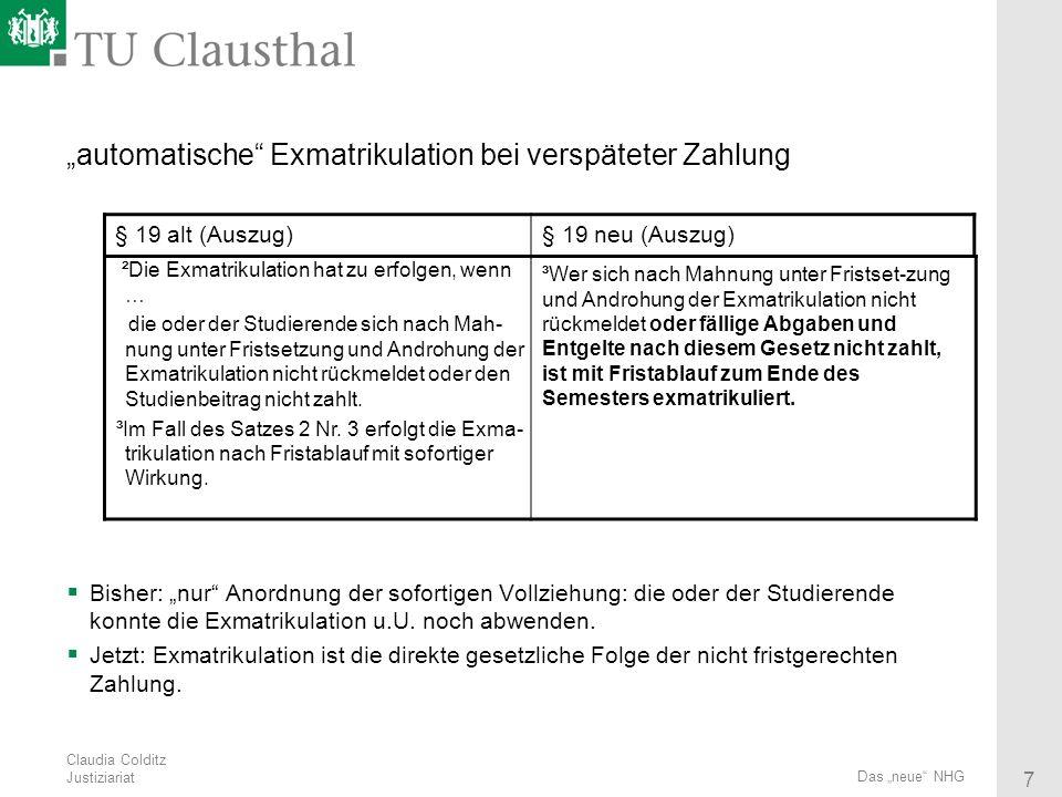 Claudia Colditz Justiziariat 7 Das neue NHG automatische Exmatrikulation bei verspäteter Zahlung Bisher: nur Anordnung der sofortigen Vollziehung: die