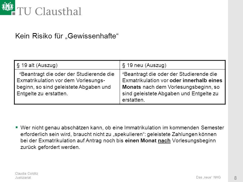 Claudia Colditz Justiziariat 8 Das neue NHG Kein Risiko für Gewissenhafte Wer nicht genau abschätzen kann, ob eine Immatrikulation im kommenden Semest